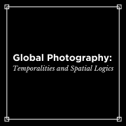 """Presentations from """"Global Photography: Temporalities and Spatial Logics"""""""