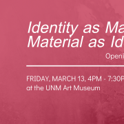 Identity as Material, Material as Identity: Opening Reception